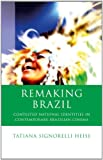 Remaking Brazil : Contested National Identities in Contemporary Brazilian Cinema, Heise, Tatiana Signorelli, 0708325092