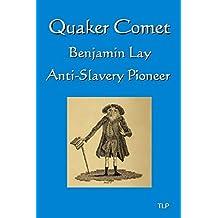 Quaker Comet: Benjamin Lay: Anti-Slavery Pioneer