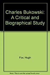 Charles Bukowski: A Critical and Biographical Study