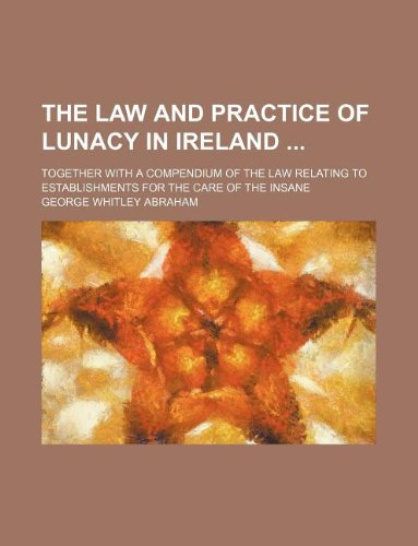 The law and practice of lunacy in Ireland