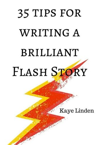 35 Tips for Writing a Brilliant Flash Story: a manual for writing flash fiction and nonfiction