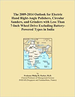 The 2009-2014 Outlook for Electric Hand Right-Angle Polishers, Circular Sanders, and Grinders with Less Than 7-Inch Wheel Drive Excluding Battery-Powered Types in India