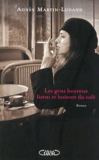 Les gens heureux lisent et boivent du café, Martin-Lugand, Agnès