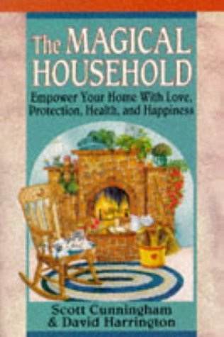 The Magical Household (Llewellyn's Practical Magick) by Scott Cunningham (30-Nov-1987) Paperback