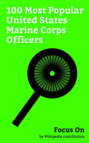 Focus On: 100 Most Popular United States Marine Corps Officers: John Glenn, Robert Mueller, F. Lee Bailey, Joseph McCarthy, Rob Riggle, Tyrone Power, Ted ... Whitmore, James Baker, Pat Robertson, etc.