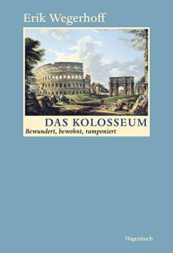 Das Kolosseum - Bewundert, bewohnt, ramponiert (Sachbuch)
