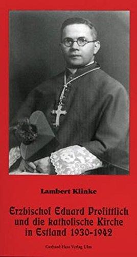 Erzbischof Eduard Profittlich und die katholische Kirche in Estland 1930-1942 (Texte zum Ost-West Dialog)