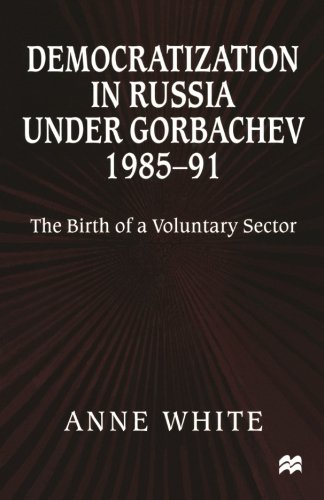Democratization in Russia under Gorbachev, 1985–91: The Birth of a Voluntary Sector