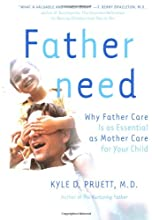 Fatherneed: Why Father Care is as Essential as Mother Care for Your Child