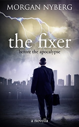 The Fixer: Before the Apocalypse (The Raincoast Saga Book 1) by [Nyberg, Morgan]
