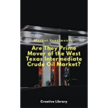 Market Sentiments: Are They Prime Mover of the West Texas Intermediate (WTI) Crude Oil Price? : Discover the investors' behaviors that causes volatility in the crude oil price.