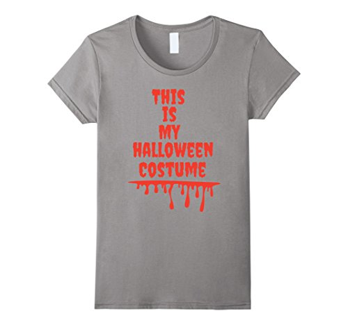 Costumes For Middle Schoolers (Womens Easy Halloween Tees: This Is My Halloween Costume Shirt Medium Slate)