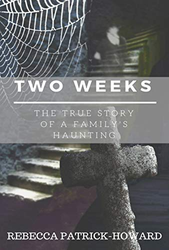 (Two Weeks: A Haunted House Ghost Story: A True Haunting (True Hauntings Book)