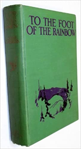 To the foot of the rainbow;: A tale of twenty-five hundred miles of wandering on horseback through the southwest enchanted land,