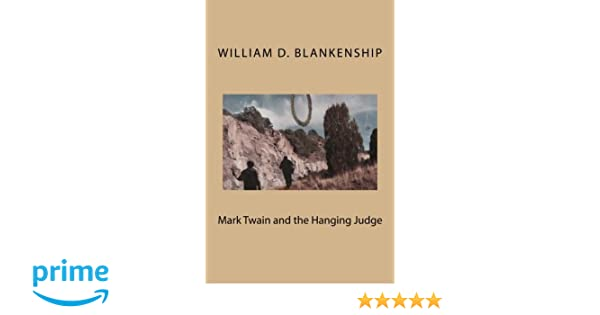Mark Twain And The Hanging Judge William D Blankenship