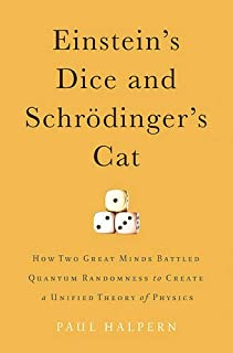 Book Cover: Einstein's Dice and Schrödinger's Cat: How Two Great Minds Battled Quantum Randomness to Create a Unified Theory of Physics