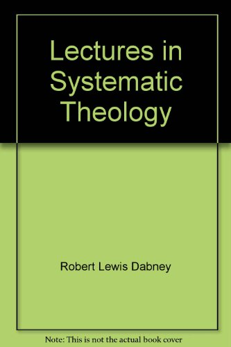 LECTURES IN SYSTEMATIC THEOLOGY R.L. Dabney