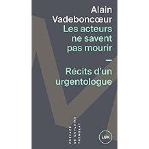 Les acteurs ne savent pas mourir: Récits d'un urgentologue (French Edition)