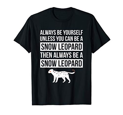 Always Be Yourself Unless You Can Be A Snow Leopard T Shirt