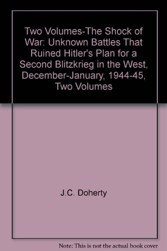 The Shock of War Unknown Battles that Ruined Hitler's Plan for a Blitzkrieg in the West,December-January, 1944-45