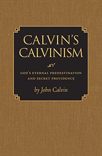 Calvin's Calvinism: God's Non-stop Predestination and Secret Providence