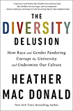 Book cover from The Diversity Delusion: How Race and Gender Pandering Corrupt the University and Undermine Our Culture by Heather Mac Donald