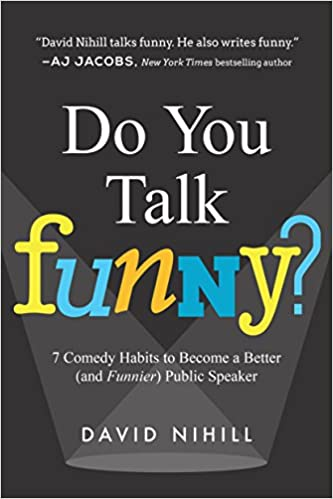 5130846cf Do You Talk Funny?: 7 Comedy Habits to Become a Better (and Funnier) Public  Speaker: David Nihill: 9781942952275: Amazon.com: Books