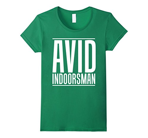 Womens Avid Indoorsman Indoors Introvert Outdoorsman Funny T-Shirts XL Kelly (Outdoorsman Halloween Costume)