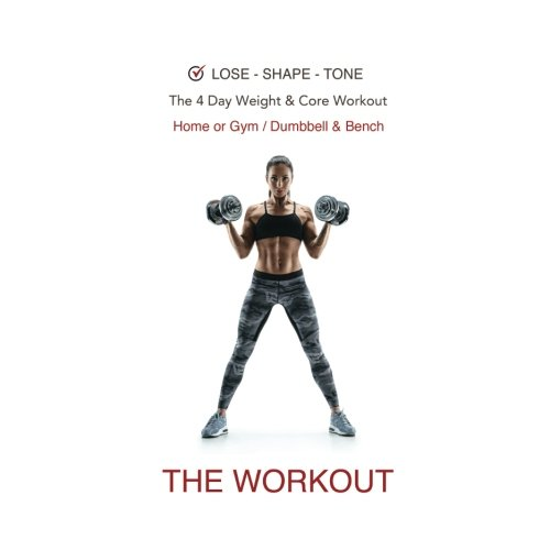 Download Lose - Shape - Tone. The 4 Day Weight & Core Workout - Home or Gym / Dumbbell &: Full Body 12 Week Workout, Free Weights & Equipment, Easy to Follow ... Includes, Weight & Measurements Tracker. PDF