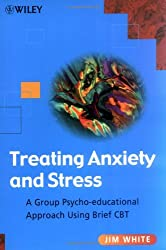 Treating Anxiety & Stress: A Group Psycho-educational Approach Using Brief CBT (Medical Sciences)