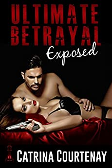 Ultimate Betrayal: Exposed by [Courtenay, Catrina]