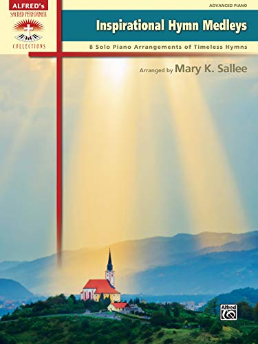 Inspirational Hymn Medleys: 8 Solo Piano Arrangements of Timeless Hymns, Advanced Piano (Sacred Performer Collections)
