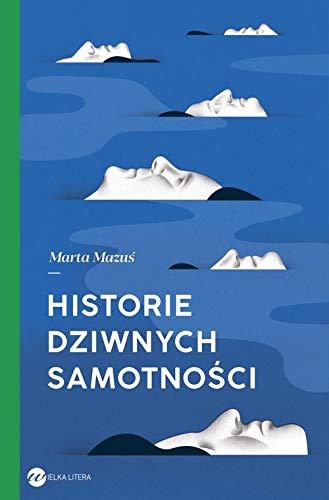 Historie Dziwnych Samotnosci Amazones Marta Mazus Libros
