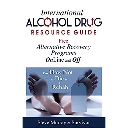 International Alcohol Drug Resource Guide Free Alternative Recovery Programs plus How Not to Die in a Rehab