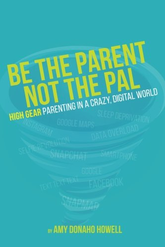 Be the Parent, Not the Pal: High Gear Parenting Tips in a Crazy, Digital World pdf