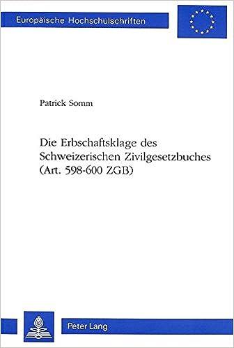 Book Die Erbschaftsklage des Schweizerischen Zivilgesetzbuches (Art. 598-600 ZGB) (Europäische Hochschulschriften / European University Studies / Publications Universitaires Européennes) (German Edition)