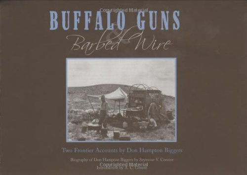 Buffalo Guns and Barbed Wire: Two Frontier Accounts by Don Hampton Biggers