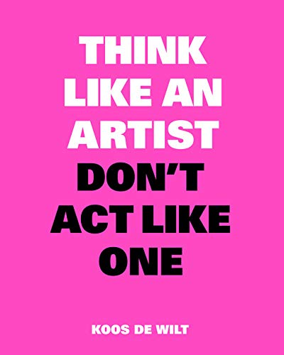Think Like an Artist, Don't Act Like One: Common Sense from an Unexpected Source