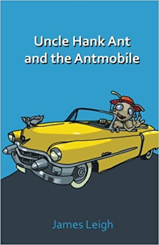 Uncle Hank Ant And The Antmobile: four tall short Stories for young persons who don't mind a few longish words and the odd footnote