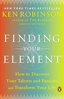 Finding Your Element: How to Discover Your Talents and Passions and Transform Your Life (English Edition) por [Robinson, Ken, Aronica, Lou]