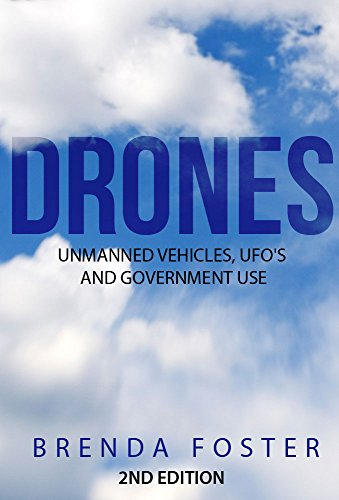 DRONES : Unmanned Ariel Vehicles - Get The Truth! (Government Conspiracy, Off The Grid, Air Force, Personal Aircraft, Military Drones, How To Spy) (English Edition)