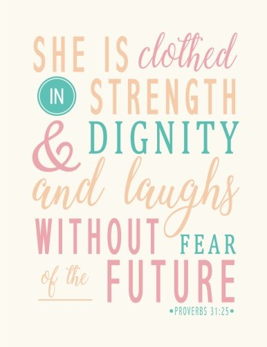 Proverbs 31:25 : She is Clothed in Strength & Dignity and She Laughs Without Fear of the Future: Pastel Color, Notebook , Composition Book, Journal, Bible Quotes 8.5 x 11 inch 110 page ,Wide Ruled ()