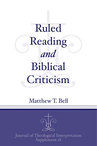 Ruled Reading and Biblical Criticism (Journal of Theological Interpretation Supplements)
