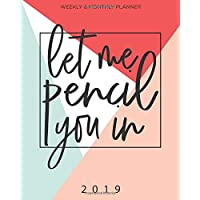 2019 Planner Weekly And Monthly (Let Me Pencil You In): Calendar Schedule + Organizer | Inspirational Quotes And Lettering Cover | January 2019 through December 2019
