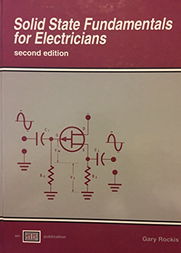 Solid State Fundamentals for Electricians By Gary Rockis -Second Edition -1993
