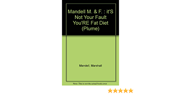 Mandell M. & F. : itS Not Your Fault YouRE Fat Diet Plume ...