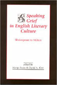 Speaking Grief in English Literary Culture: Shakespeare to Milton (Medieval and Renaissance Literary Studies)
