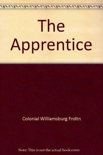 The Apprentice: History, Crafts, and People at Colonial Williamsburg with Fold-out Map