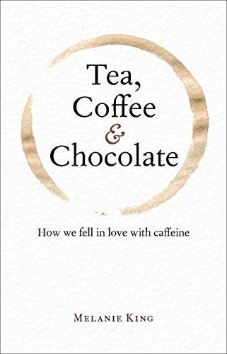 Melanie Chocolate - Tea, Coffee & Chocolate: How We Fell in Love with Caffeine