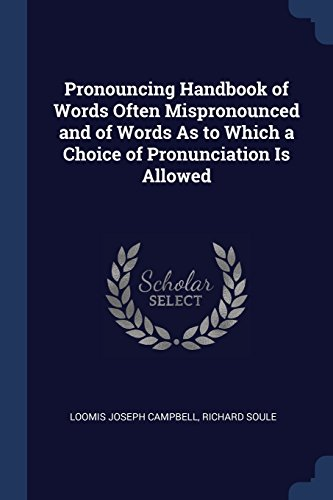 Pronouncing Handbook of Words Often Mispronounced and of Words As to Which a Choice of Pronunciation Is Allowed